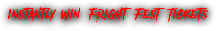 Instantly Win Fright Fest Tickets